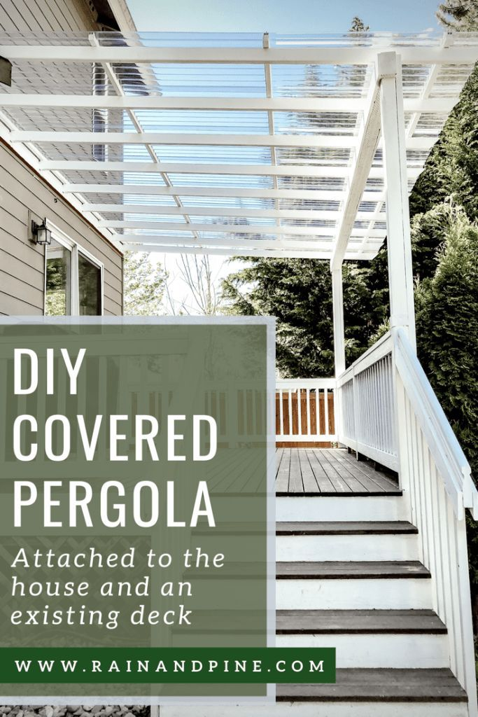 Diy Clear Corrugated Covered Pergola Attached To The House And An Existing Deck Rain And Pine Deck With Pergola Covered Pergola Pergola Patio