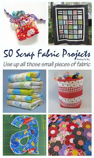 50 Sewing Projects to Use Up All Those Little Scraps of Fabric ~ Threading My Way