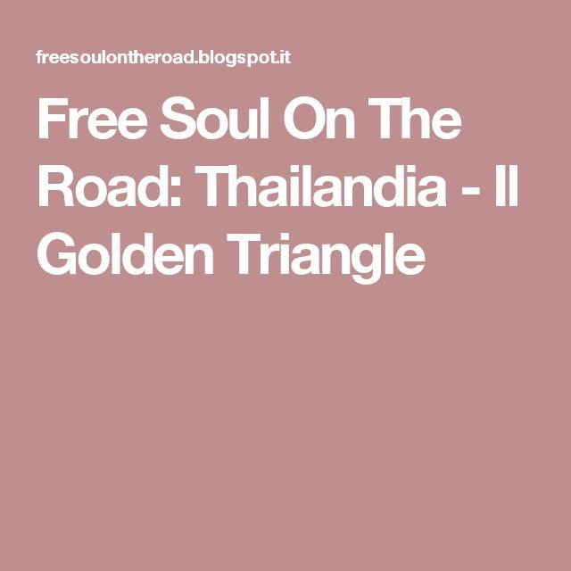 Free Soul On The Road: Thailandia - Il Golden Triangle