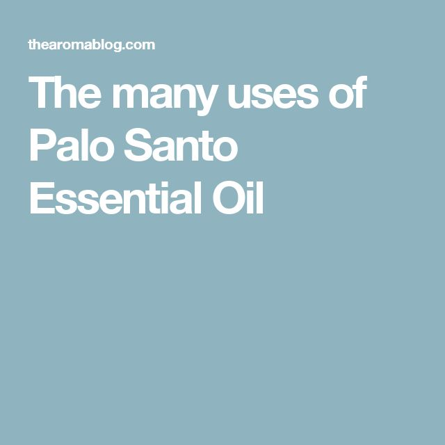 The many uses of Palo Santo Essential Oil