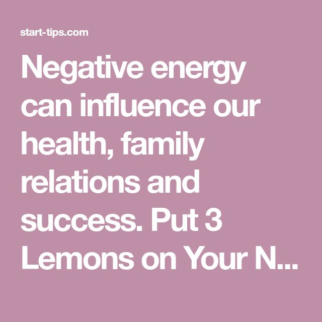 Negative energy can influence our health, family relations and success. Put 3 Lemons on Your Nightstand and Will Change Your Life!