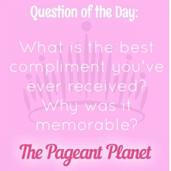 """Today's Pageant Question of the Day is: What is the best compliment you've ever received? Why was it memorable?  Why this question was asked: This shows the judges what the contestant values and what type of compliments """"stick with them"""".  Click to see how some of our Instagram followers answered the question:"""