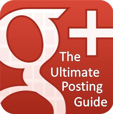 The Ultimate Google Plus Posting Guide   Real Integrated Marketing  : Real Integrated Marketing