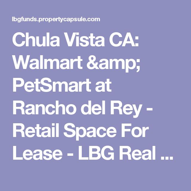 Chula Vista CA: Walmart & PetSmart at Rancho del Rey - Retail Space For Lease - LBG Real Estate Companies, LLC