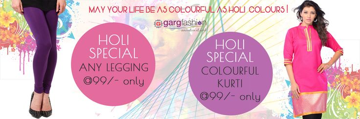 """""""Holi Festival Colourful Kurtis @99/- only"""" & """"Any Legging @99/- only"""" from gargfashion.com *Limited Stock available. Whatsapp on - """"7046181337"""" Mail id - info@gargfashion.com Click here for get this offer.. For Kurtis : http://gargfashion.com/Indian-Wear/Kurtis-c110c113.html For Leggings : http://gargfashion.com/Indian-Wear/Leggings-c110c115.html"""