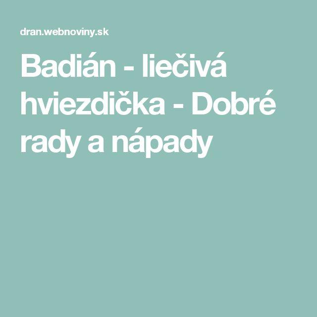 Badián - liečivá hviezdička - Dobré rady a nápady