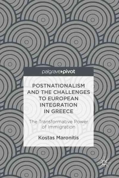 Postnationalism and the Challenges to European Integration in Greece: The Transformative Power of Immigration