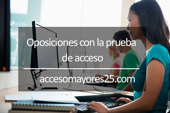 Oposiciones con la prueba de acceso - http://www.accesomayores25.com/preguntas/oposiciones-con-la-prueba-de-acceso/
