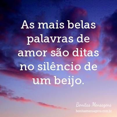 As mais belas palavras de amor são ditas no silêncio de um beijo. | Frases de Amor | Bonitas Mensagens #poemasdeamor