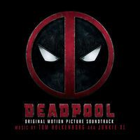 Deadpool (Original Motion Picture Soundtrack) by Junkie XL
