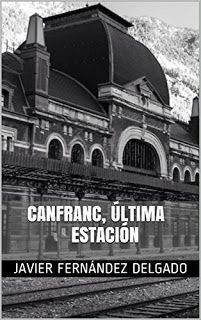 Canfranc, última estación - Javier Fernández Delgado http://www.eluniversodeloslibros.com/2016/11/canfranc-ultima-estacion-javier-fernandez-delgado.html