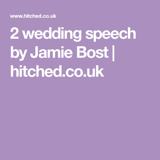 2 wedding speech by Jamie Bost | hitched.co.uk