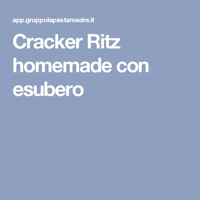 Cracker Ritz homemade con esubero