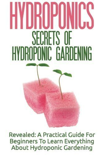 104 best books gardening farming and farm animals images on hydroponics secrets of hydroponic gardening a practical guide for beginners to learn everything about diy solutioingenieria Image collections