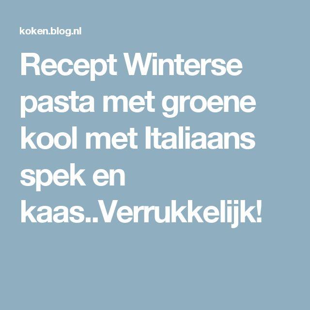 Recept Winterse pasta met groene kool met Italiaans spek en kaas..Verrukkelijk!