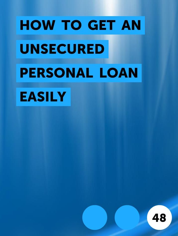 How To Get An Unsecured Personal Loan Easily In 2020 Personal Loans How To Get Loan