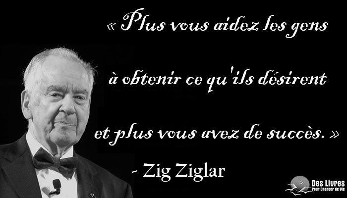 """""""Plus vous aidez les gens à obtenir ce qu'ils désirent et plus vous avez de succès."""" - Zig Ziglar #zig_ziglar #aider #désir #succes http://www.des-livres-pour-changer-de-vie.fr/"""