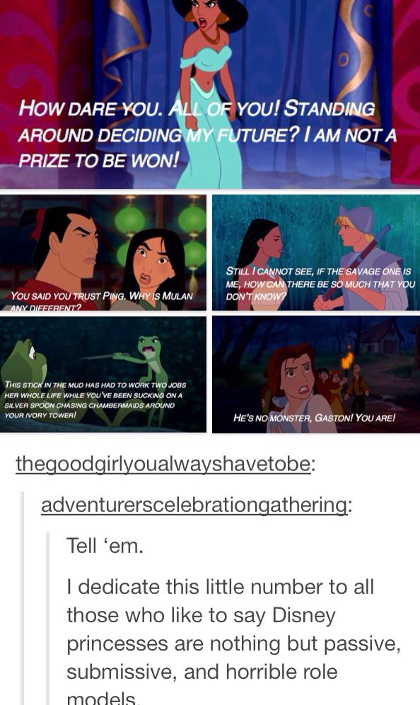 I love when people say Disney teaches young girls to be passive and voiceless. Really now...?