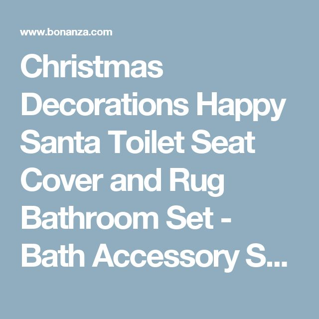 Christmas Decorations Happy Santa Toilet Seat Cover and Rug Bathroom Set - Bath Accessory Sets