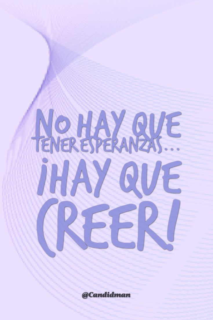 """""""No hay que tener #Esperanzas""""... ¡Hay que #Creer! @candidman #Frases #Esperanza #Motivacion #Candidman"""