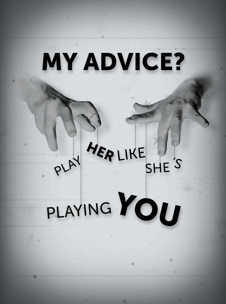 """My advice? Play her like she's playing you"""