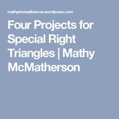 Four Projects for Special Right Triangles | Mathy McMatherson