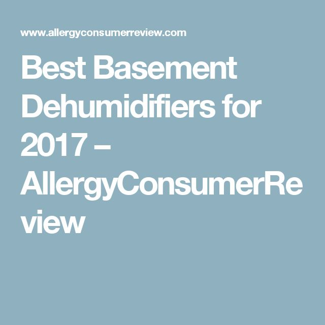 Best Basement Dehumidifiers for 2017 – AllergyConsumerReview