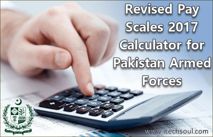 Revised Pay Scales 2017 Calculator for Pakistan Armed Forces