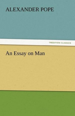 alexander pope an essay on man epistle 4