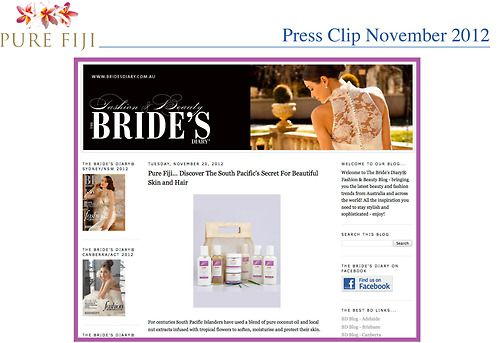 "Pure Fiji made it into a very nice feature in the November 16th 2012 beauty blog of Australian bridal magazine ""The Brides Diary"""