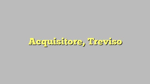 Acquisitore, Treviso