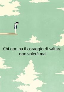 #frasi #volare #pensieri volare #coraggio #aforismi