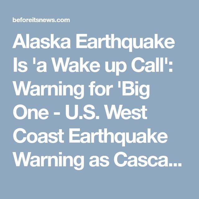Alaska Earthquake Is 'a Wake up Call': Warning for 'Big One - U.S. West Coast Earthquake Warning as Cascadia Subduction Zone Surges   Self-Sufficiency