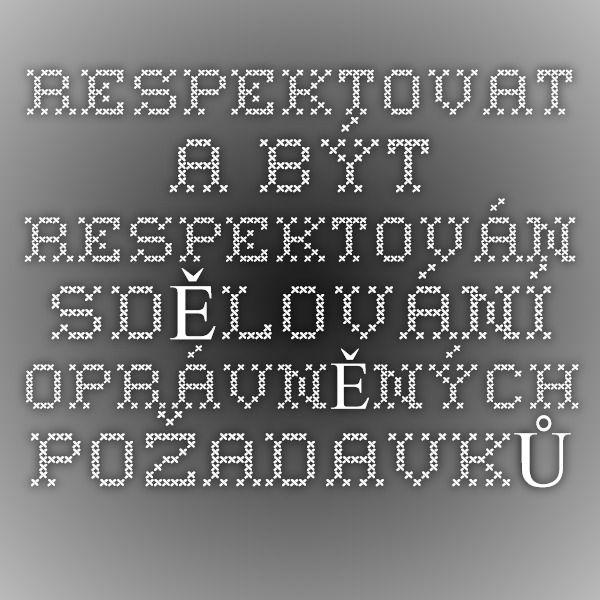 Respektovat a být respektován - SDĚLOVÁNÍ OPRÁVNĚNÝCH POŽADAVKŮ