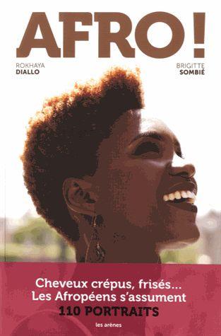 Afro! / Rokhaya DIALLO & Brigitte SOMBIÉ - Les afro-descendants arborent désormais leurs cheveux crépus sans complexes en écho au mouvement américain nappy (natural and happy). Entre désir de bien-être et manifeste politique se lève la génération décomplexée des Afropéens. Quelque 110 Parisiens, femmes et hommes, français ou étrangers, adeptes du cheveu crépu, frisé, des tresses ou des dreadlocks, photographiés dans leur quartier favori, racontent leurs parcours, personnel et capillaire.