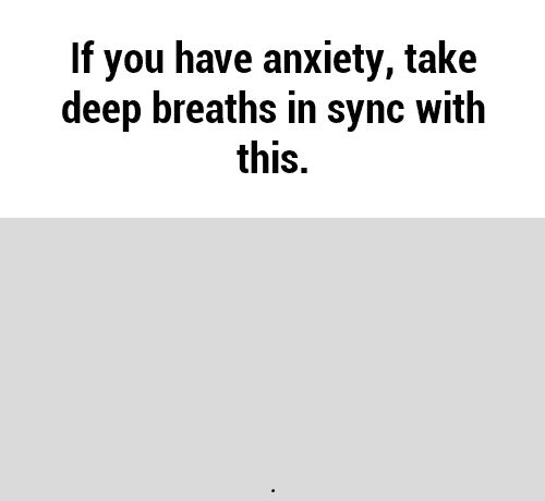 Even if you don't have anxiety, I suggest trying this. It's really relaxing and calming.