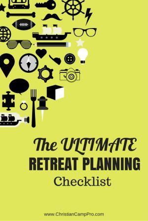 http://christiancamppro.com/ultimate-retreat-planning-checklist/ - The Ultimate Retreat Planning Checklist