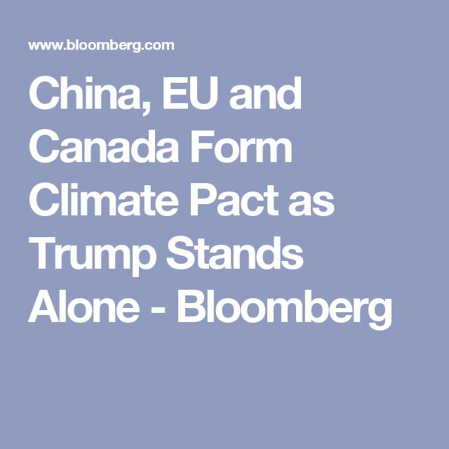 China, EU and Canada Form Climate Pact as Trump Stands Alone ...