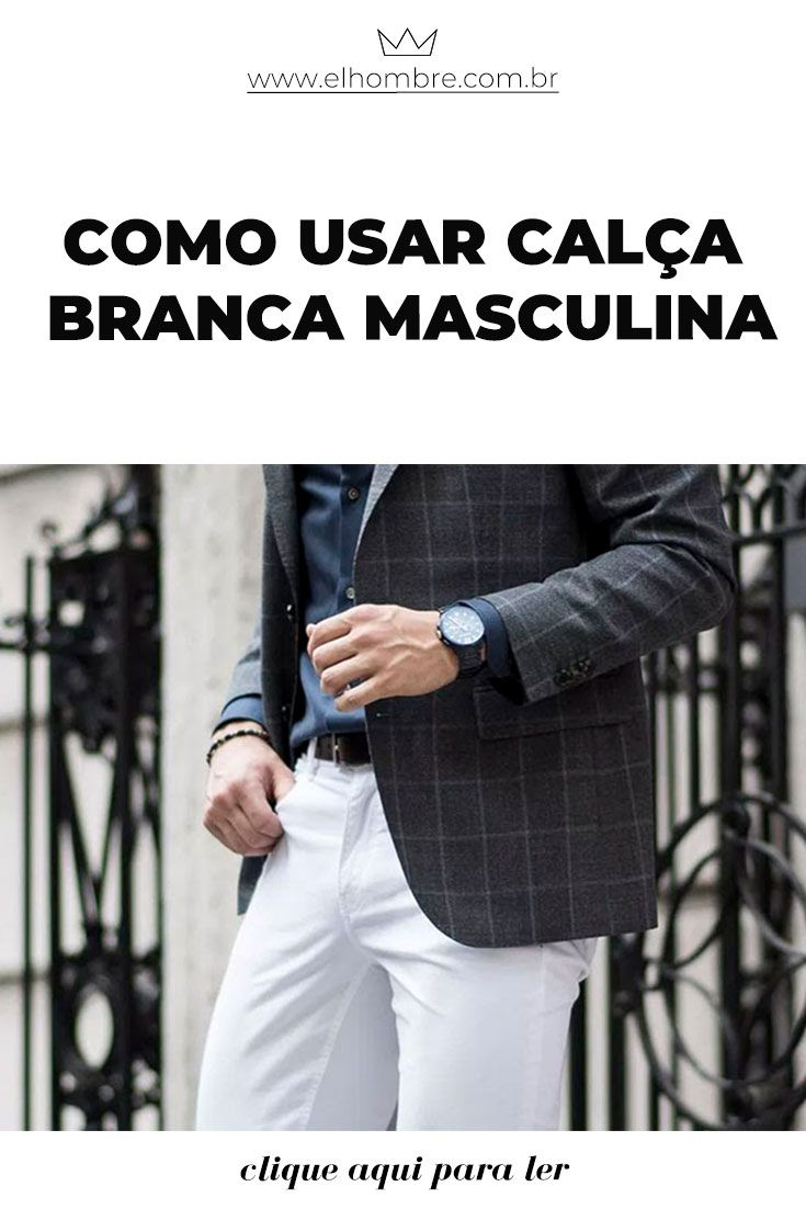 Como usar calça branca masculina   Calça branca masculina