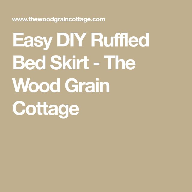 Easy DIY Ruffled Bed Skirt - The Wood Grain Cottage