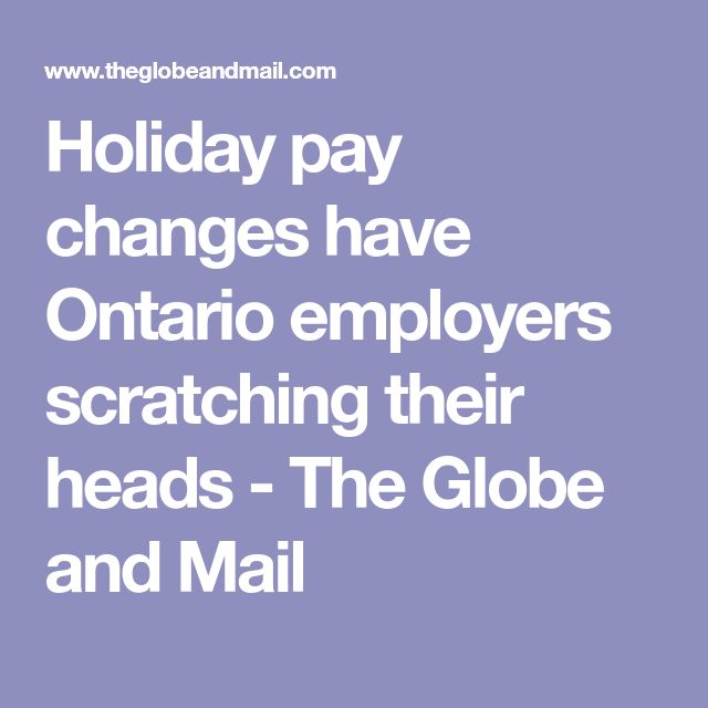 Holiday pay changes have Ontario employers scratching their heads - The Globe and Mail