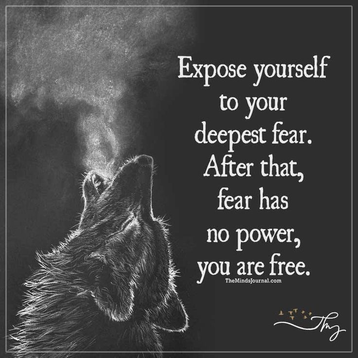 Expose yourself to your deepest fear - http://themindsjournal.com/expose-yourself-to-your-deepest-fear/