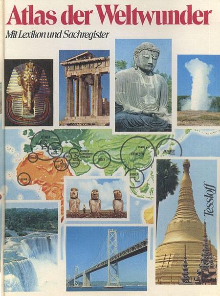 Atlas der Weltwunder. Mit Lexikon und Sachregister, Gianfranco Benati, Neuer Tessloff Verlag, 1974, http://www.antykwariat.nepo.pl/atlas-der-weltwunder-mit-lexikon-und-sachregister-p-13144.html