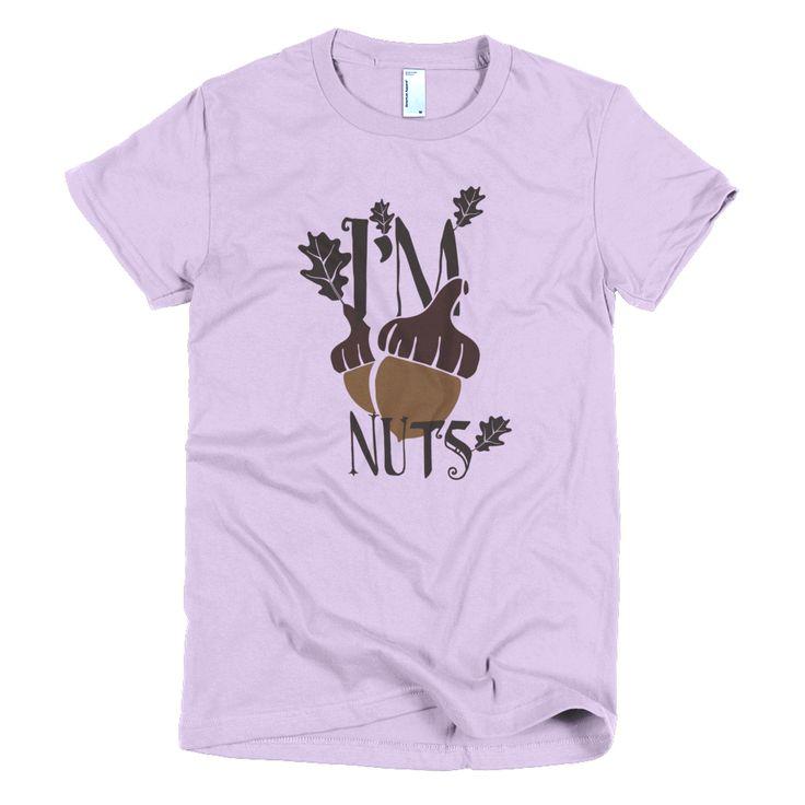 I'm Nuts Short sleeve women's t-shirt  #me #like4like #photooftheday #newstuff #smile #love #picoftheday #summer #tbt #happy