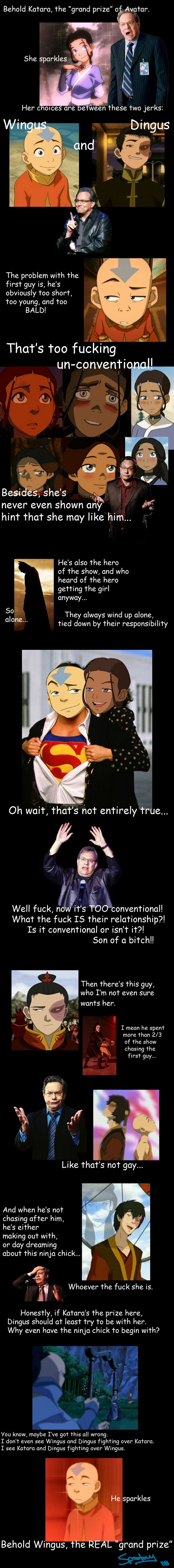 Hilarious... but still, this is a joke, katara and Aang have fangirled each other throughout the entire show. And yes, it is super obvious if you think of Katara as a real person as opposed to a super emotional anime girl.  http://pics.livejournal.com/spootyatm/pic/000084rs