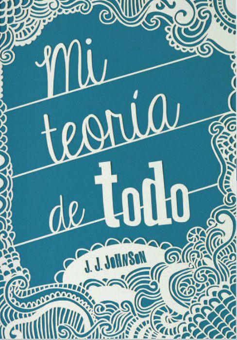 JUVENIL: Mi Teoría de Todo : J.J.Johnson [Ediciones SM, 26 Septiembre 2013] PORTADA