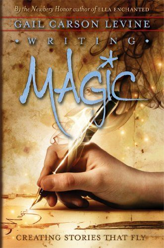 Writing Magic: Creating Stories That Fly - Kindle edition by Gail Carson Levine