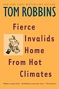 Fierce Invalids Home from Hot Climates by Tom Robbins:  Lima, Peru October 1997 The naked parrot looked like a human fetus spliced onto a kosher chicken. It was so old it had lost every single one of its feathers, even its pinfeathers, and its bumpy, jaundiced skin was latticed by a network of...