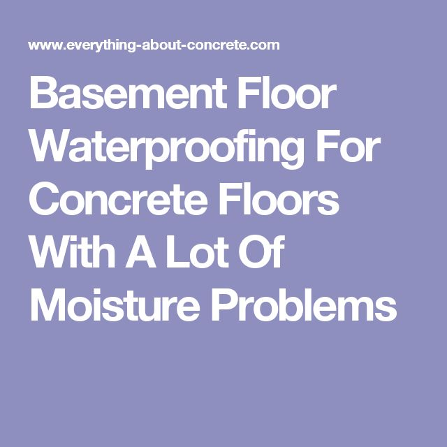 Basement Floor Waterproofing For Concrete Floors With A Lot Of Moisture Problems