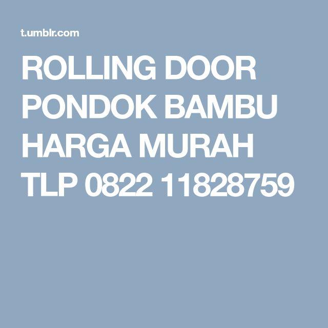 ROLLING DOOR PONDOK BAMBU HARGA MURAH TLP 0822 11828759